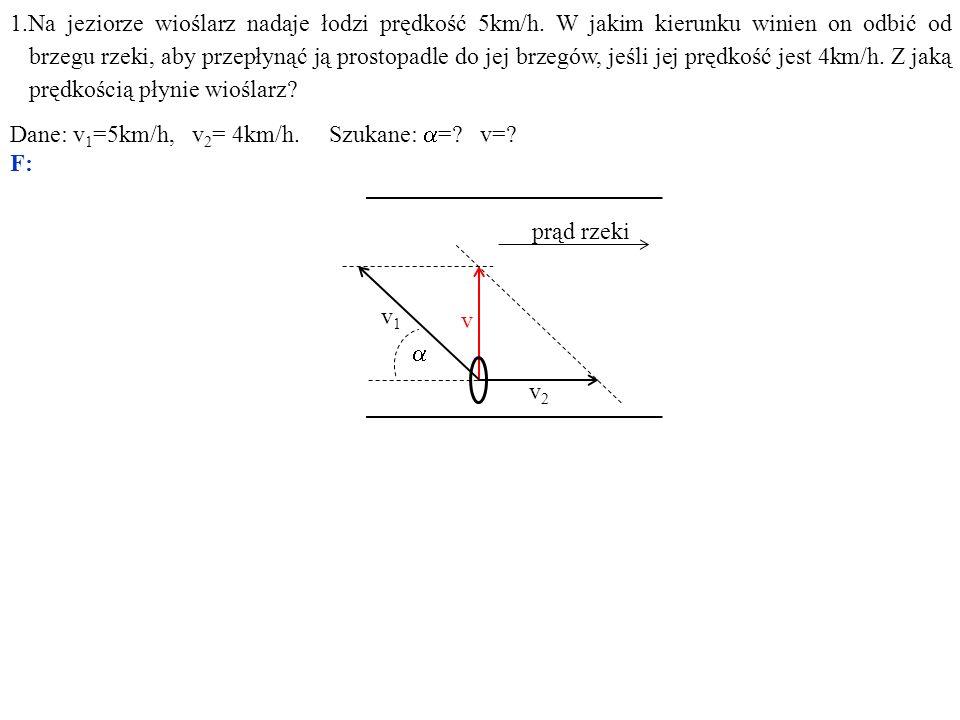 Dane: v1=5km/h, v2= 4km/h. Szukane: a= v= F: