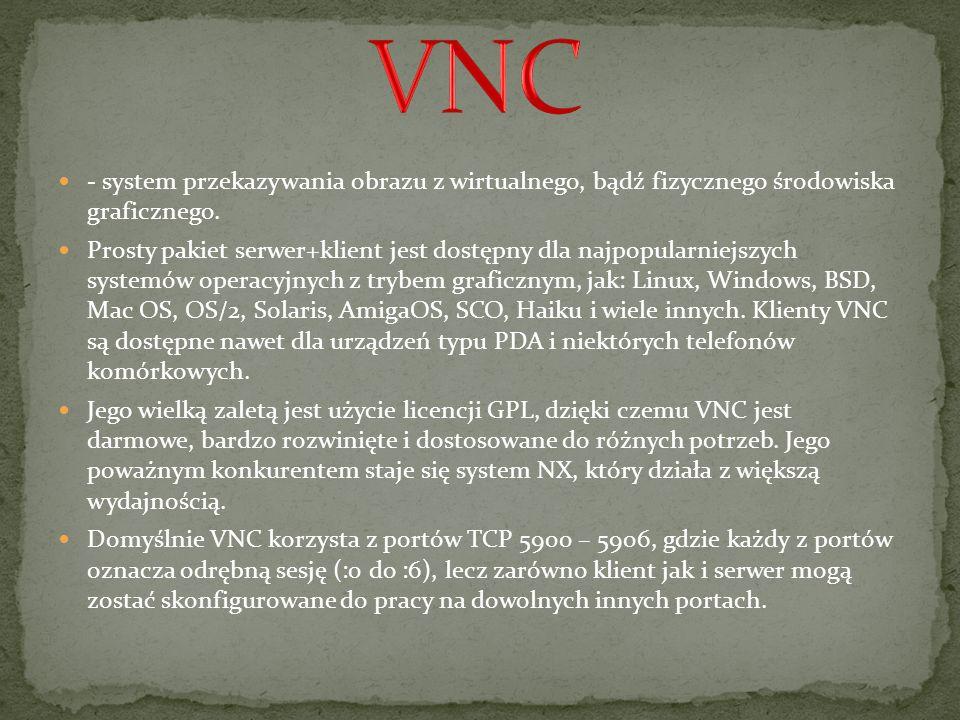 VNC - system przekazywania obrazu z wirtualnego, bądź fizycznego środowiska graficznego.