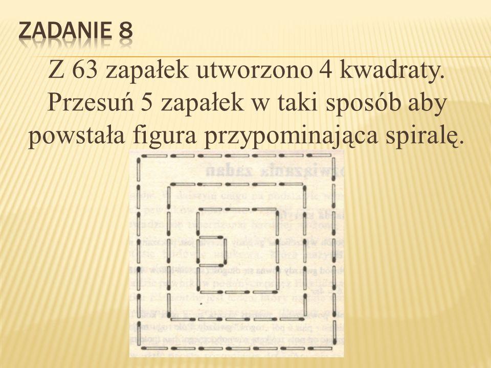 Zadanie 8 Z 63 zapałek utworzono 4 kwadraty.