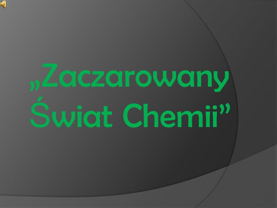 """""""Zaczarowany Świat Chemii"""
