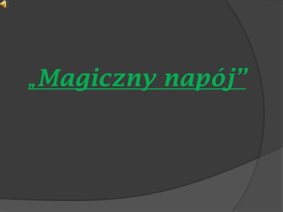 """""""Magiczny napój"""