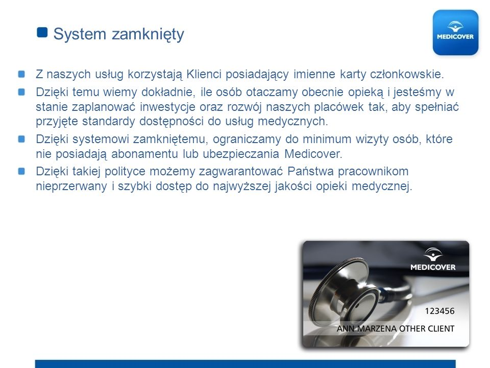 System zamknięty Z naszych usług korzystają Klienci posiadający imienne karty członkowskie.
