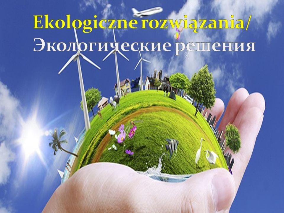 Ekologiczne rozwiązania/ Экологические решения