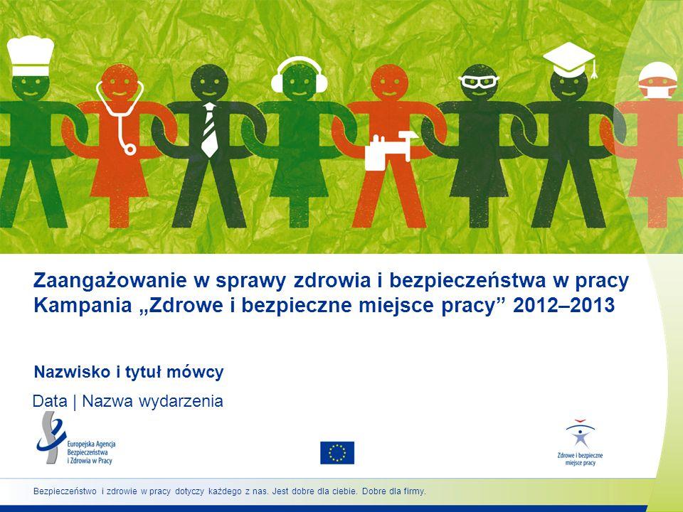 """Zaangażowanie w sprawy zdrowia i bezpieczeństwa w pracy Kampania """"Zdrowe i bezpieczne miejsce pracy 2012–2013"""