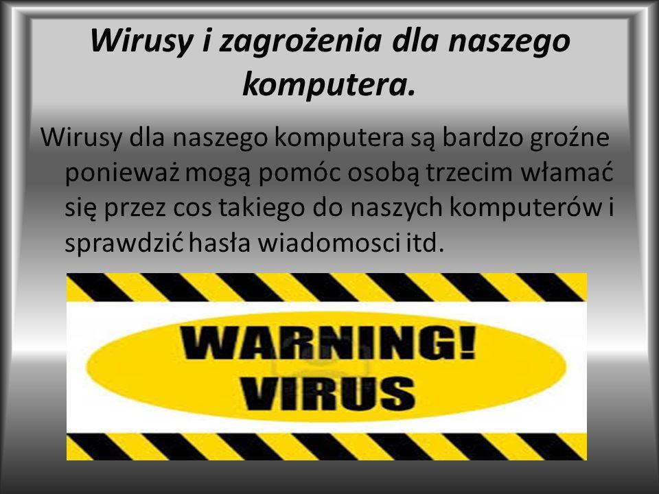Wirusy i zagrożenia dla naszego komputera.