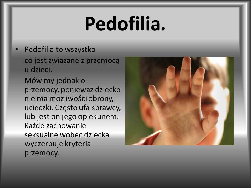 Pedofilia. Pedofilia to wszystko co jest związane z przemocą u dzieci.