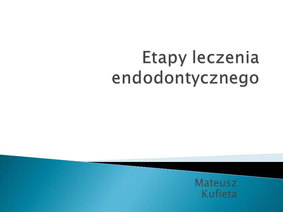 Etapy leczenia endodontycznego