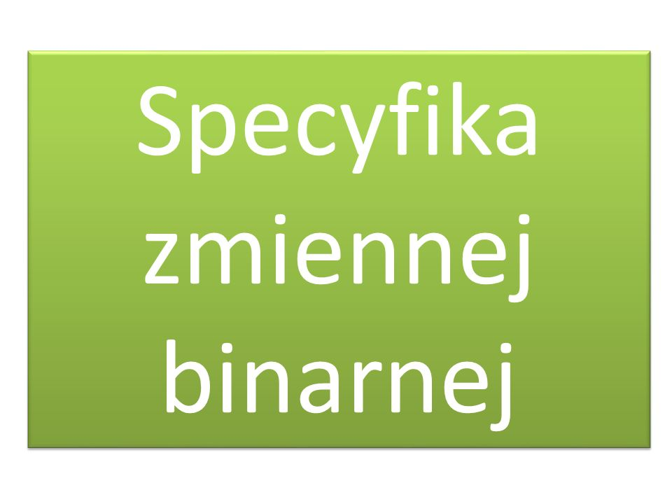 Specyfika zmiennej binarnej