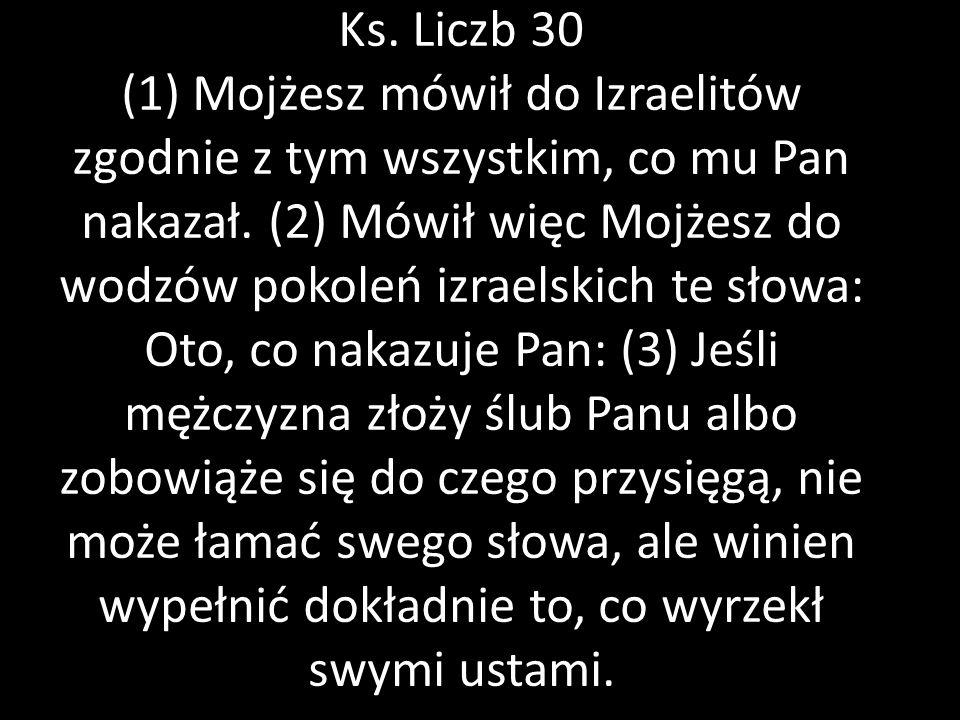 Ks. Liczb 30 (1) Mojżesz mówił do Izraelitów zgodnie z tym wszystkim, co mu Pan nakazał.