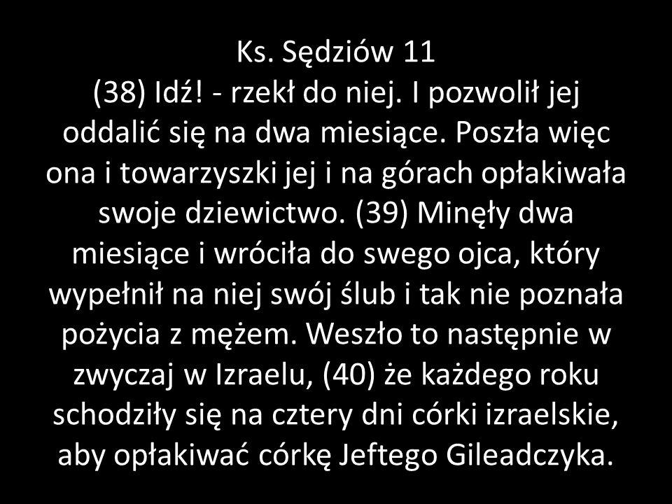 Ks. Sędziów 11 (38) Idź. - rzekł do niej