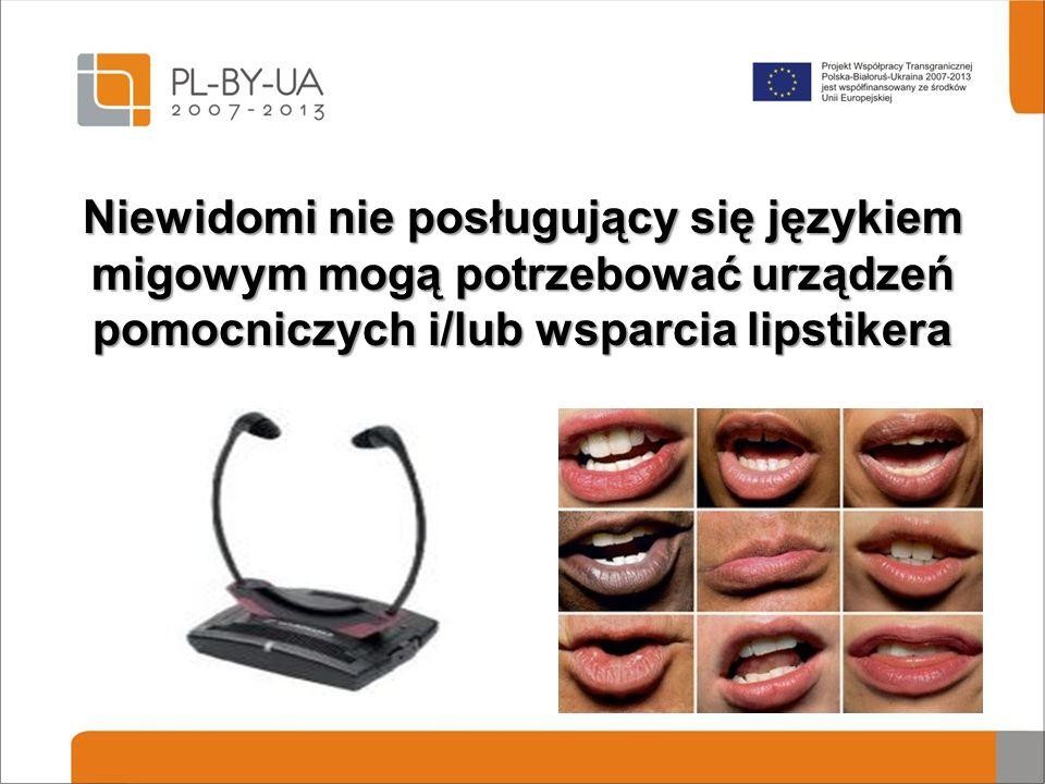 Niewidomi nie posługujący się językiem migowym mogą potrzebować urządzeń pomocniczych i/lub wsparcia lipstikera