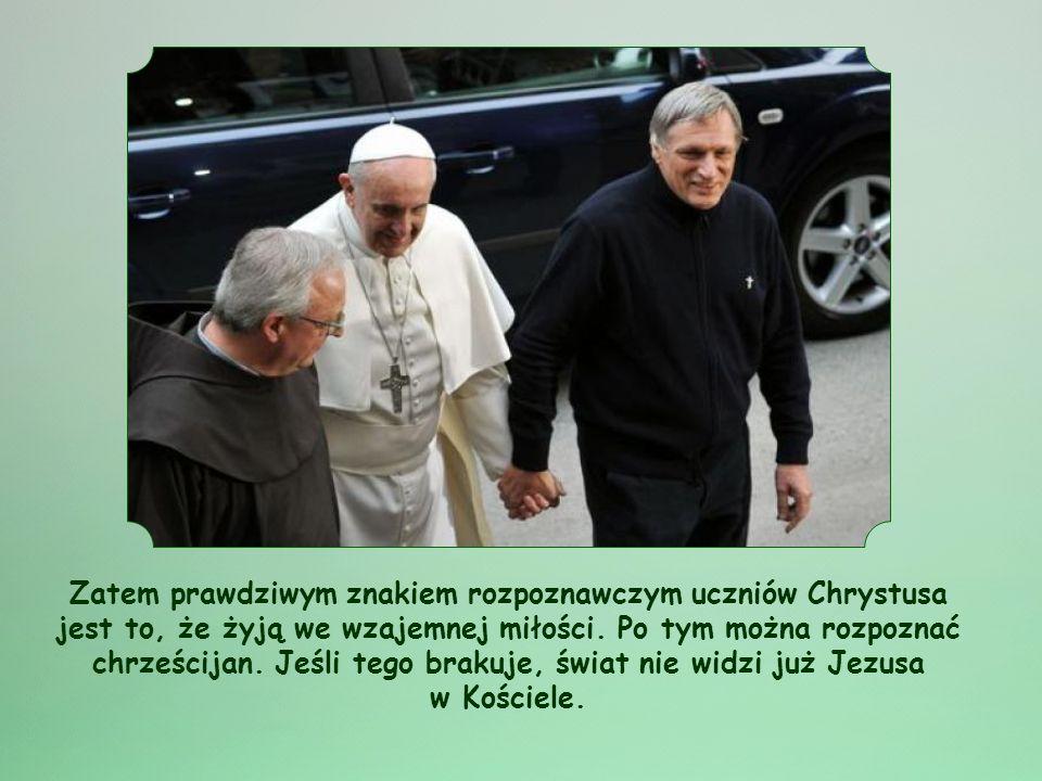 Zatem prawdziwym znakiem rozpoznawczym uczniów Chrystusa jest to, że żyją we wzajemnej miłości.