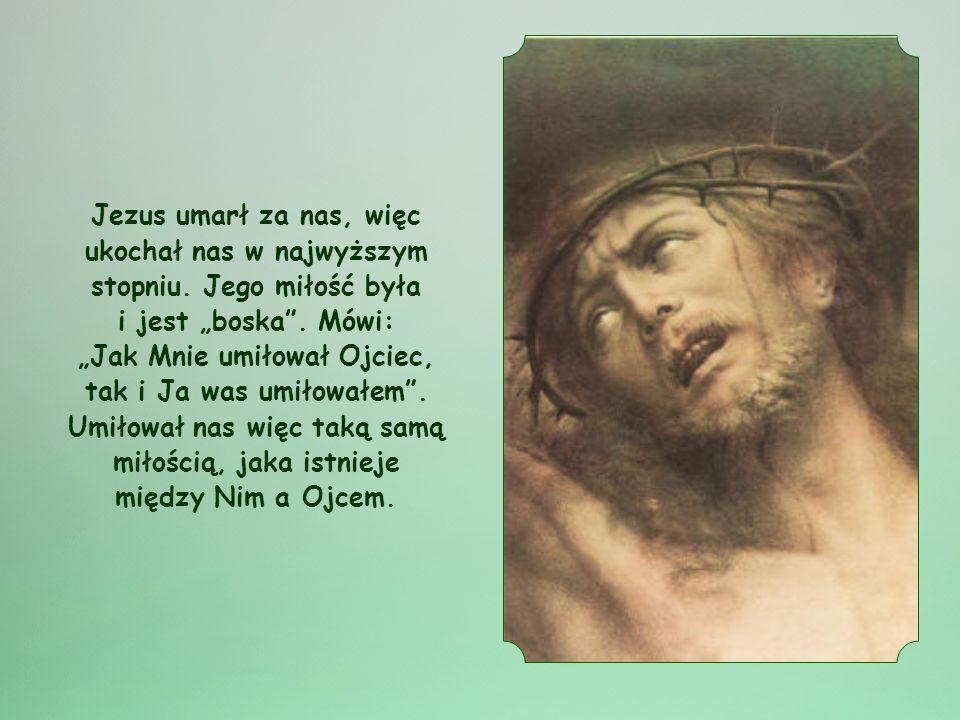 Jezus umarł za nas, więc ukochał nas w najwyższym stopniu