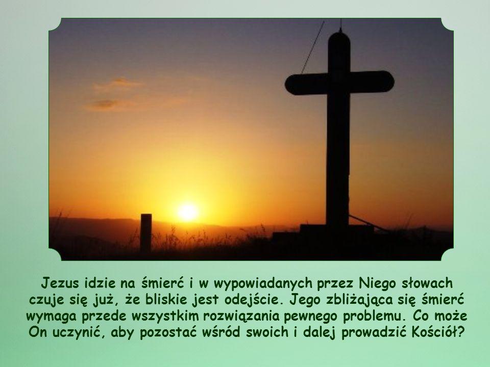 Jezus idzie na śmierć i w wypowiadanych przez Niego słowach czuje się już, że bliskie jest odejście.
