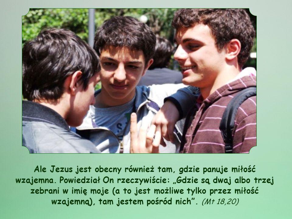 Ale Jezus jest obecny również tam, gdzie panuje miłość wzajemna