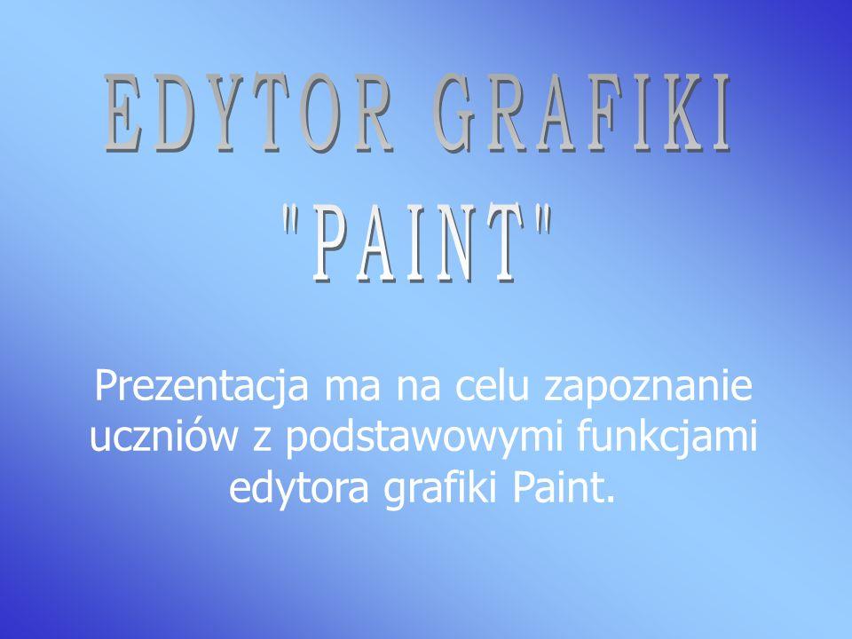 EDYTOR GRAFIKI PAINT Prezentacja ma na celu zapoznanie uczniów z podstawowymi funkcjami edytora grafiki Paint.