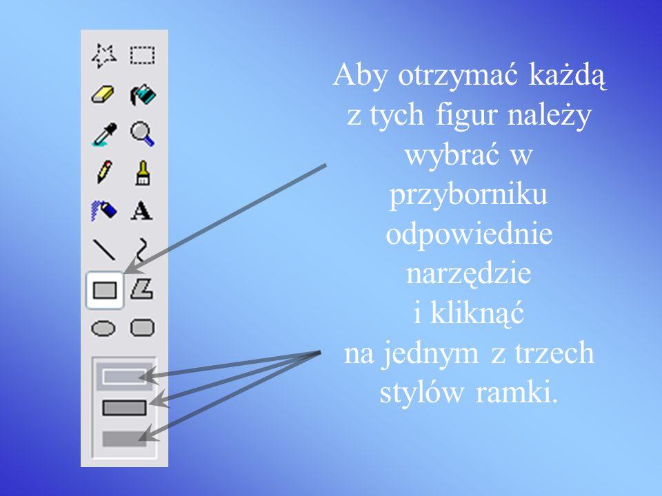 Aby otrzymać każdą z tych figur należy wybrać w przyborniku odpowiednie narzędzie i kliknąć na jednym z trzech stylów ramki.