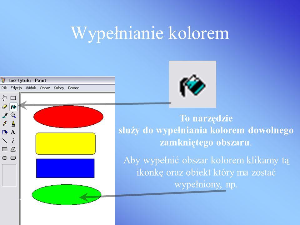 Wypełnianie kolorem To narzędzie służy do wypełniania kolorem dowolnego zamkniętego obszaru.