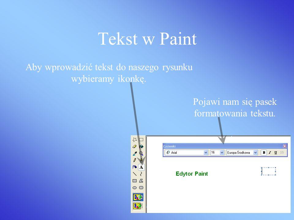 Tekst w Paint Aby wprowadzić tekst do naszego rysunku wybieramy ikonkę.
