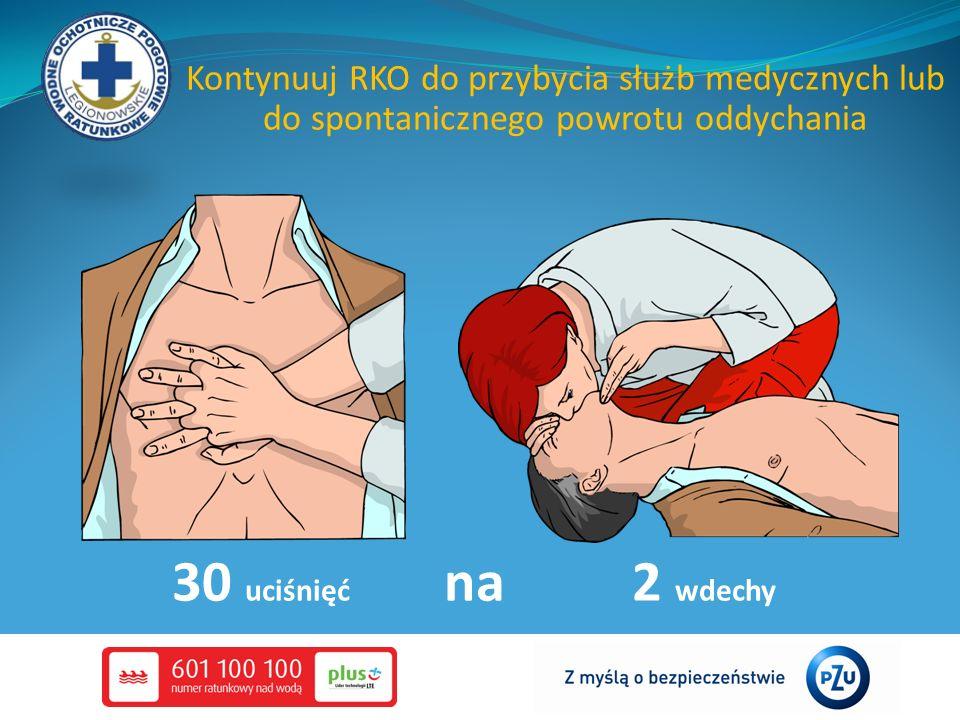 Kontynuuj RKO do przybycia służb medycznych lub do spontanicznego powrotu oddychania