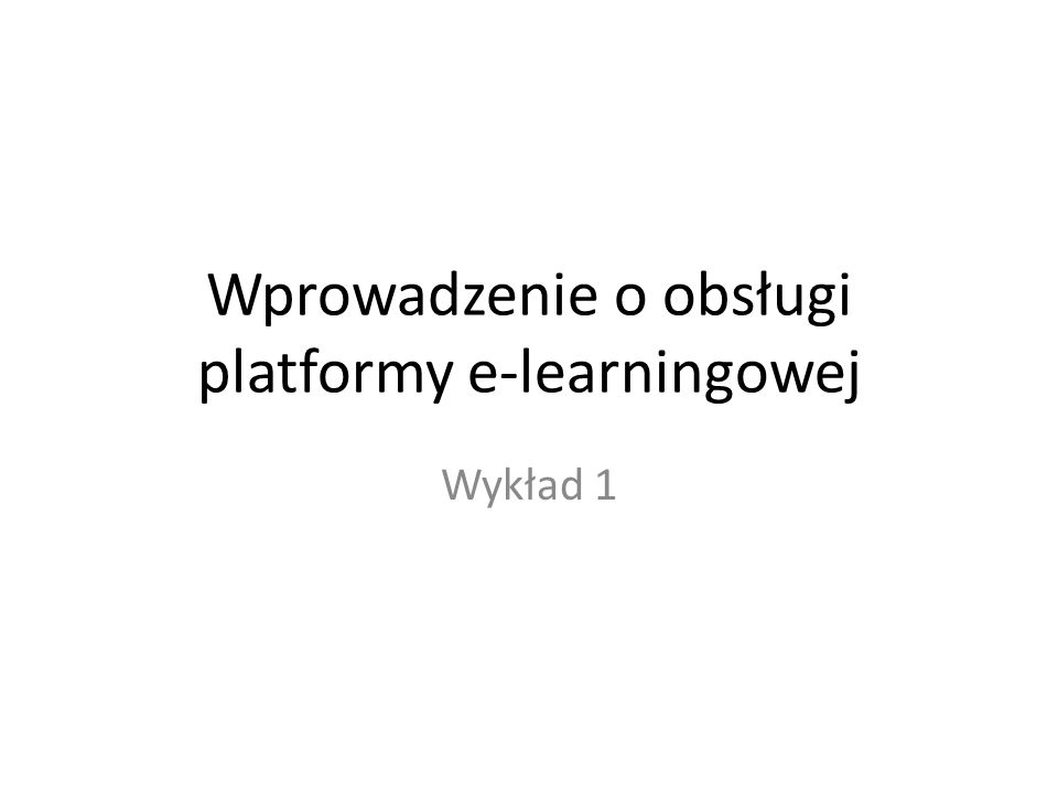 Wprowadzenie o obsługi platformy e-learningowej