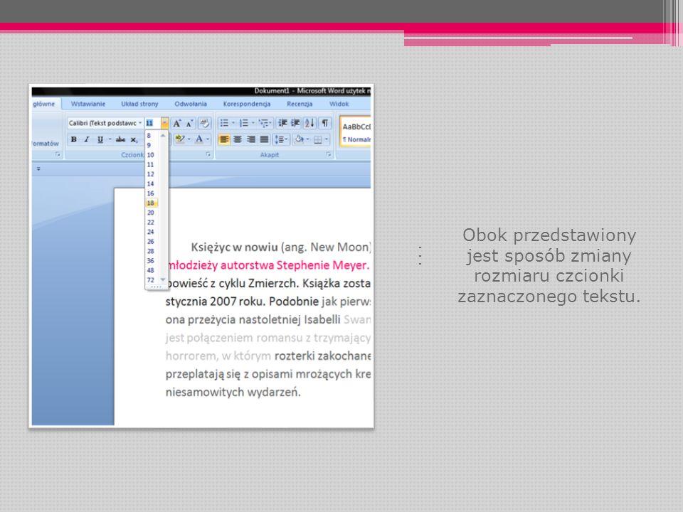 . . . Obok przedstawiony jest sposób zmiany rozmiaru czcionki zaznaczonego tekstu.