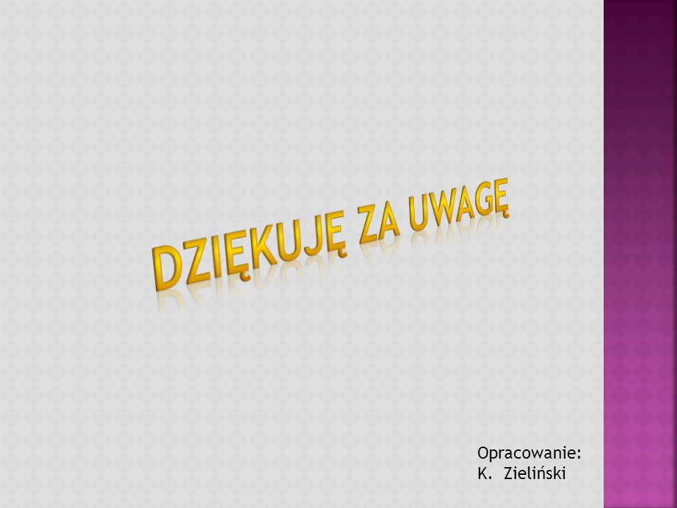 Dziękuję za uwagę Opracowanie: K. Zieliński