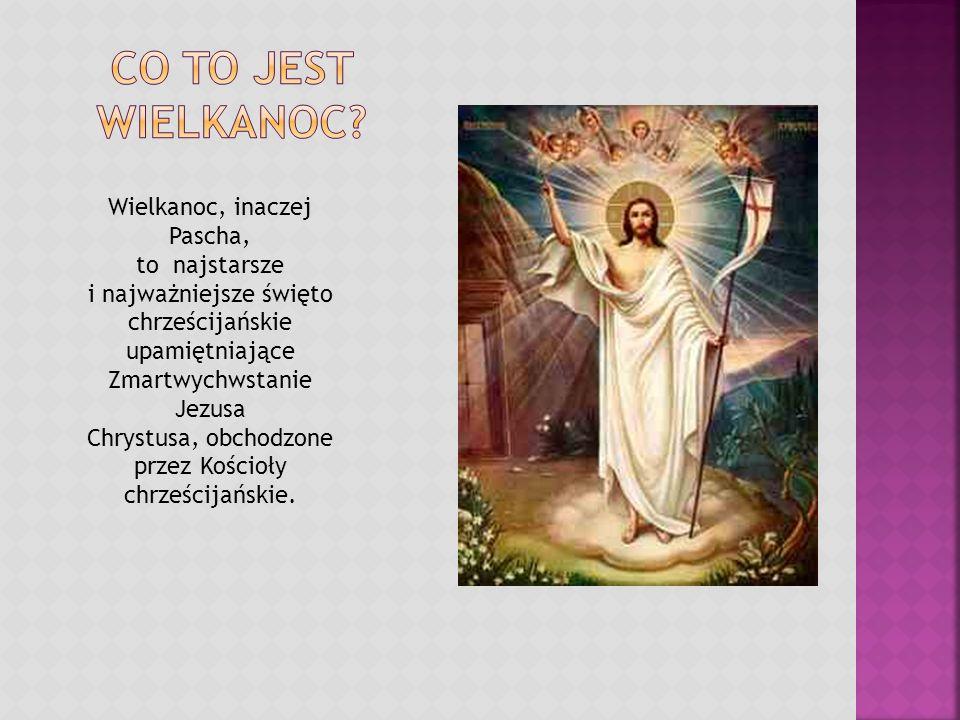 Co to jest wielkanoc Wielkanoc, inaczej Pascha, to najstarsze