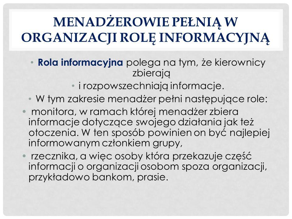 Menadżerowie pełnią w organizacji Rolę informacyjną