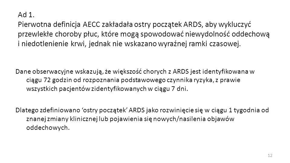Ad 1. Pierwotna definicja AECC zakładała ostry początek ARDS, aby wykluczyć przewlekłe choroby płuc, które mogą spowodować niewydolność oddechową i niedotlenienie krwi, jednak nie wskazano wyraźnej ramki czasowej.