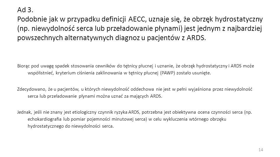 Ad 3. Podobnie jak w przypadku definicji AECC, uznaje się, że obrzęk hydrostatyczny (np. niewydolność serca lub przeładowanie płynami) jest jednym z najbardziej powszechnych alternatywnych diagnoz u pacjentów z ARDS.