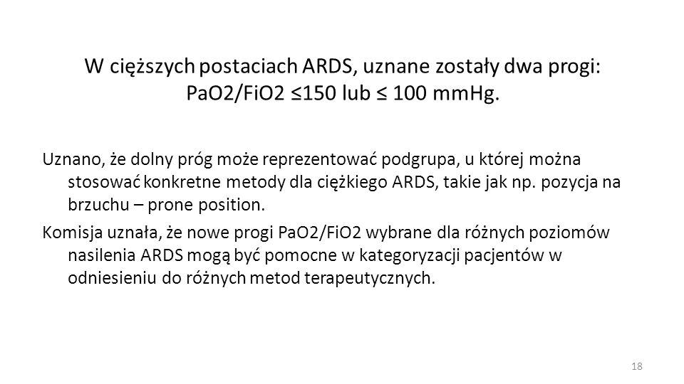 W cięższych postaciach ARDS, uznane zostały dwa progi: PaO2/FiO2 ≤150 lub ≤ 100 mmHg.