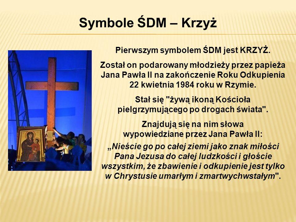 Symbole ŚDM – Krzyż Pierwszym symbolem ŚDM jest KRZYŻ.