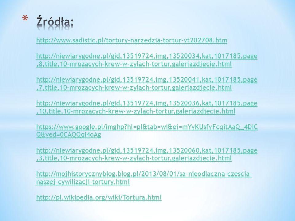 Źródła: http://www. sadistic. pl/tortury-narzedzia-tortur-vt202708