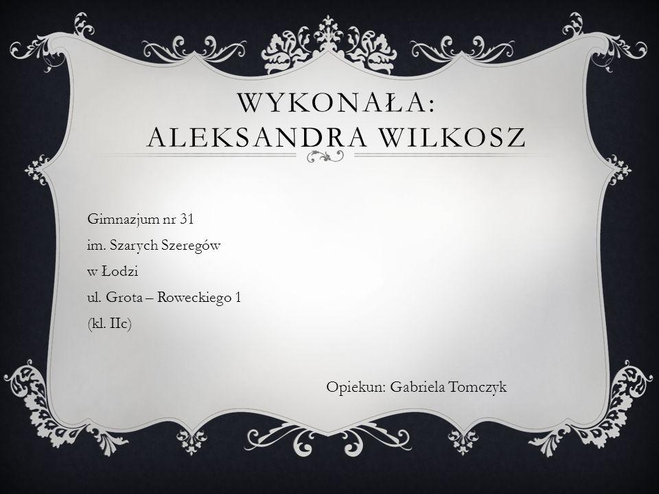 Wykonała: Aleksandra Wilkosz