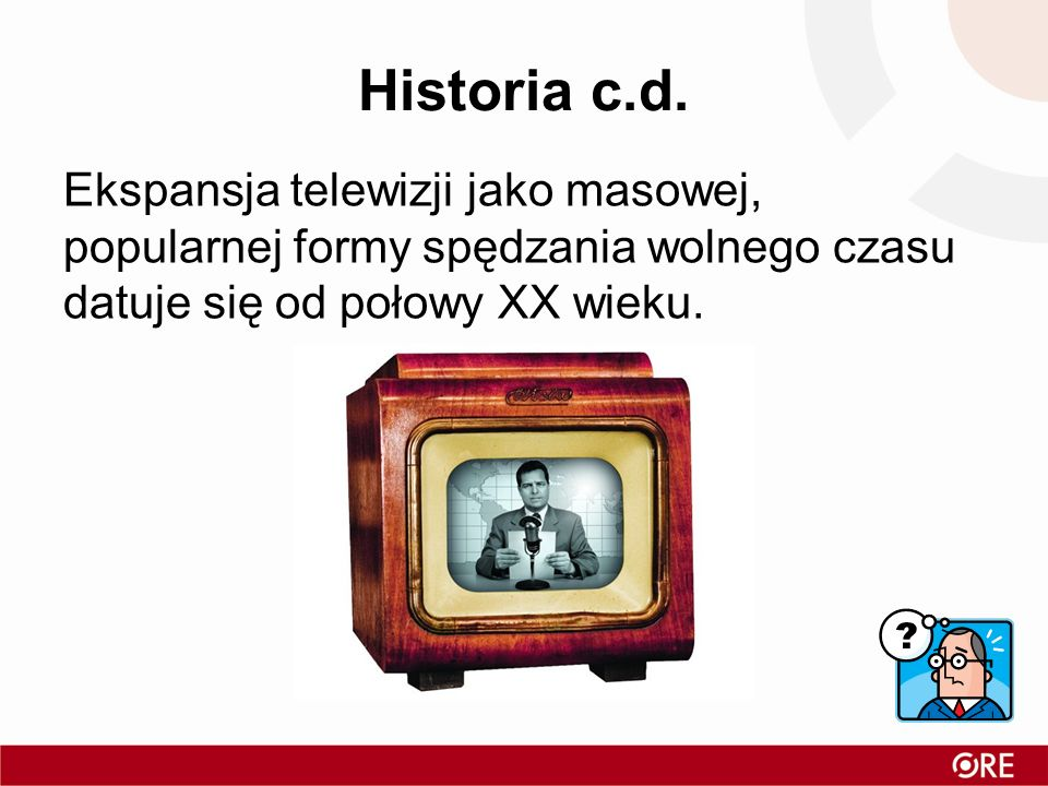 Historia c.d. Ekspansja telewizji jako masowej, popularnej formy spędzania wolnego czasu datuje się od połowy XX wieku.