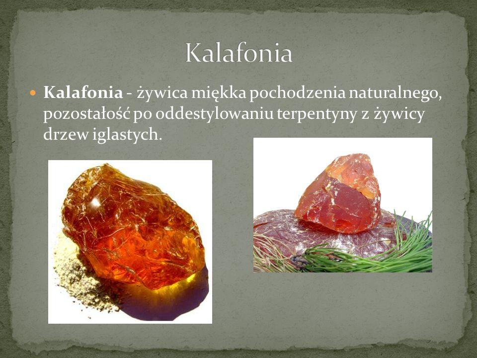 Kalafonia Kalafonia - żywica miękka pochodzenia naturalnego, pozostałość po oddestylowaniu terpentyny z żywicy drzew iglastych.