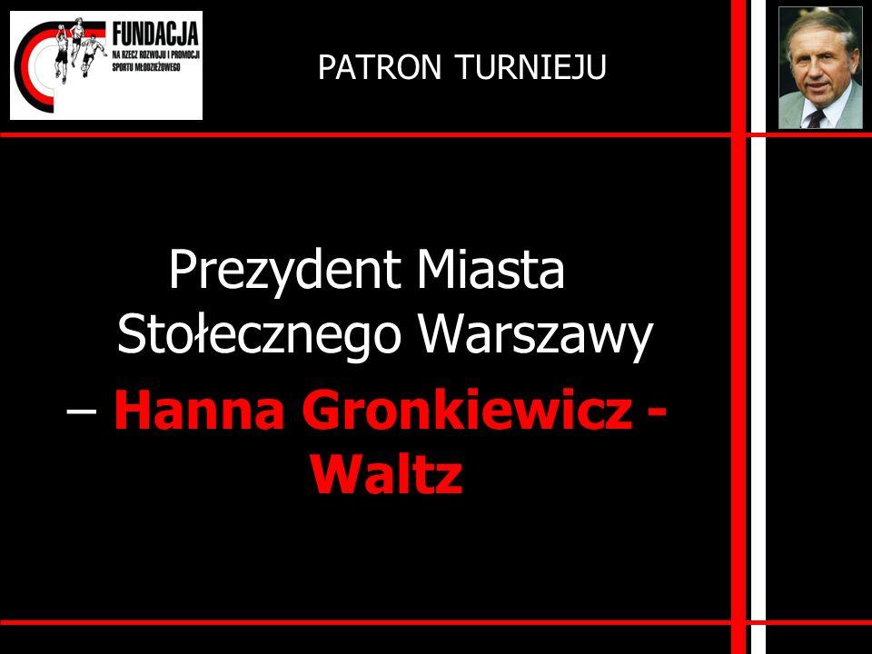 Prezydent Miasta Stołecznego Warszawy – Hanna Gronkiewicz -Waltz