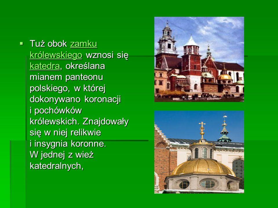 Tuż obok zamku królewskiego wznosi się katedra, określana mianem panteonu polskiego, w której dokonywano koronacji i pochówków królewskich.
