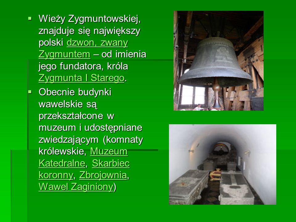 Wieży Zygmuntowskiej, znajduje się największy polski dzwon, zwany Zygmuntem – od imienia jego fundatora, króla Zygmunta I Starego.