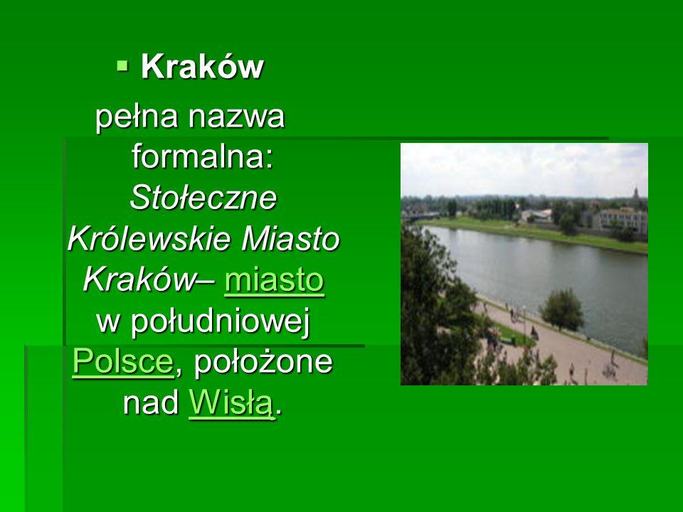 Kraków pełna nazwa formalna: Stołeczne Królewskie Miasto Kraków– miasto w południowej Polsce, położone nad Wisłą.