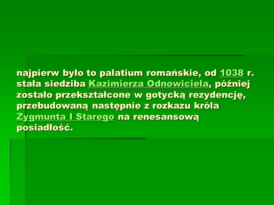 najpierw było to palatium romańskie, od 1038 r