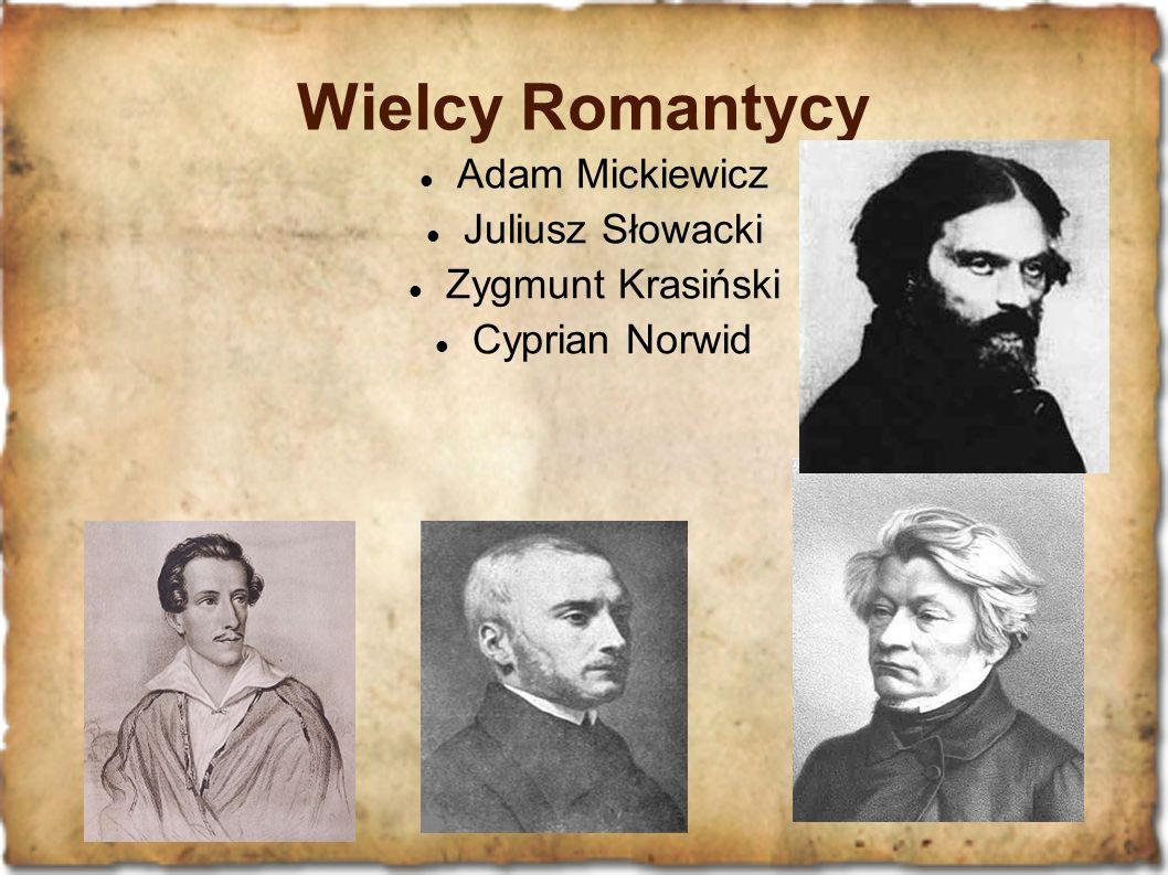 Adam Mickiewicz Juliusz Słowacki Zygmunt Krasiński Cyprian Norwid