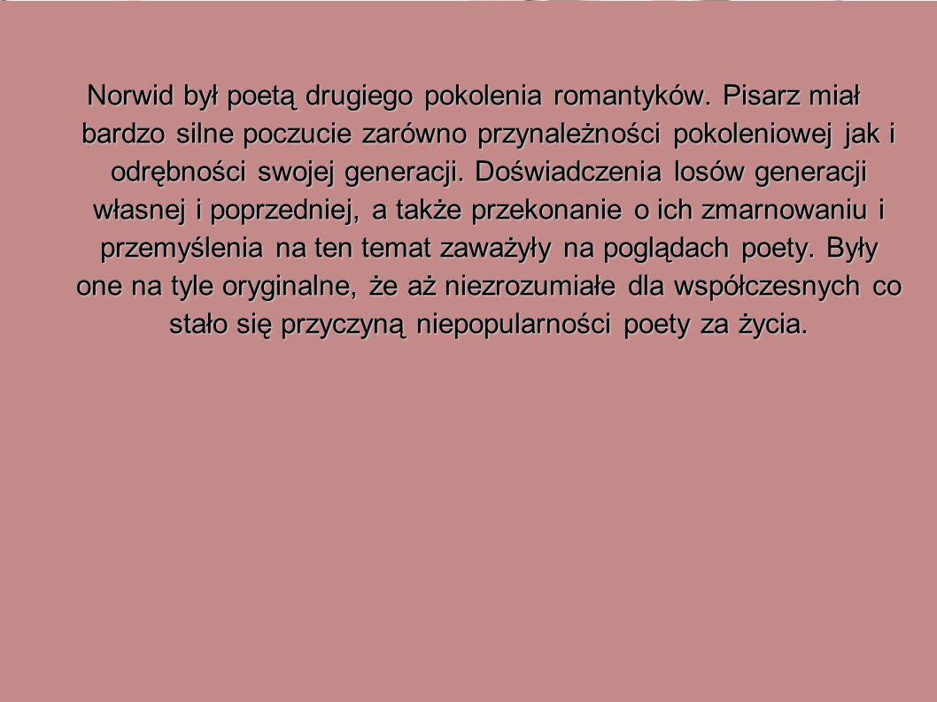 Norwid był poetą drugiego pokolenia romantyków