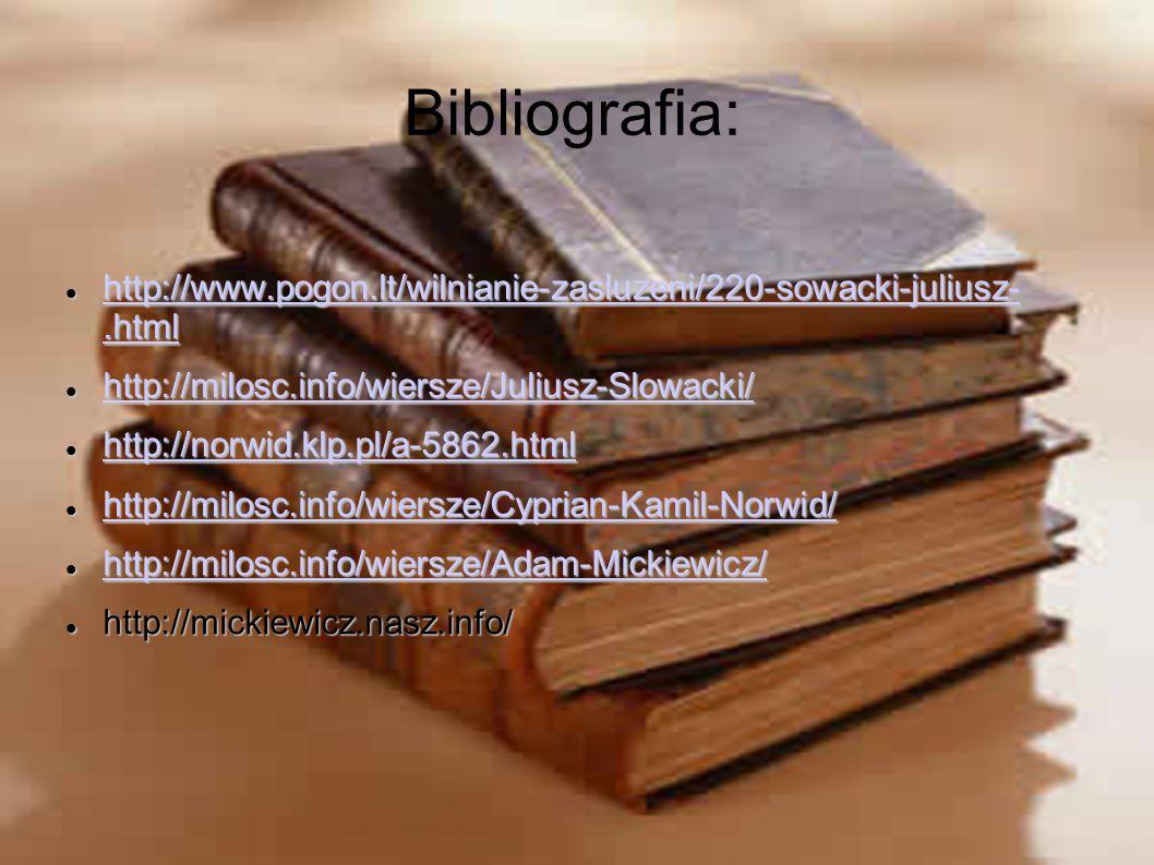 Bibliografia: http://www.pogon.lt/wilnianie-zasluzeni/220-sowacki-juliusz- .html. http://milosc.info/wiersze/Juliusz-Slowacki/