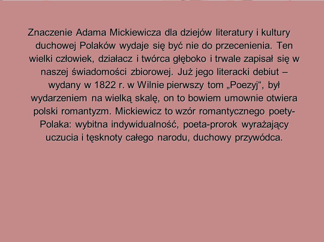 Znaczenie Adama Mickiewicza dla dziejów literatury i kultury duchowej Polaków wydaje się być nie do przecenienia.