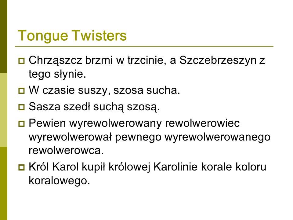 Tongue Twisters Chrząszcz brzmi w trzcinie, a Szczebrzeszyn z tego słynie. W czasie suszy, szosa sucha.