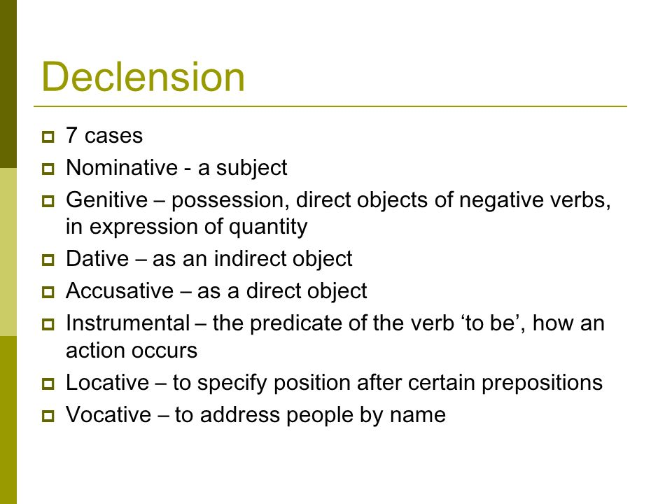 Declension 7 cases Nominative - a subject