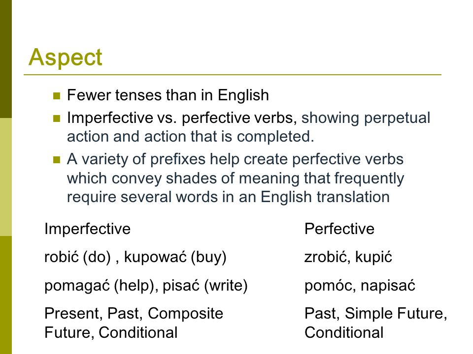 Aspect Fewer tenses than in English