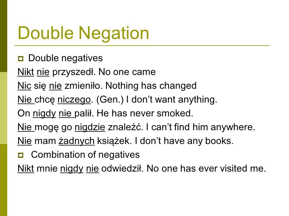 Double Negation Double negatives Nikt nie przyszedł. No one came